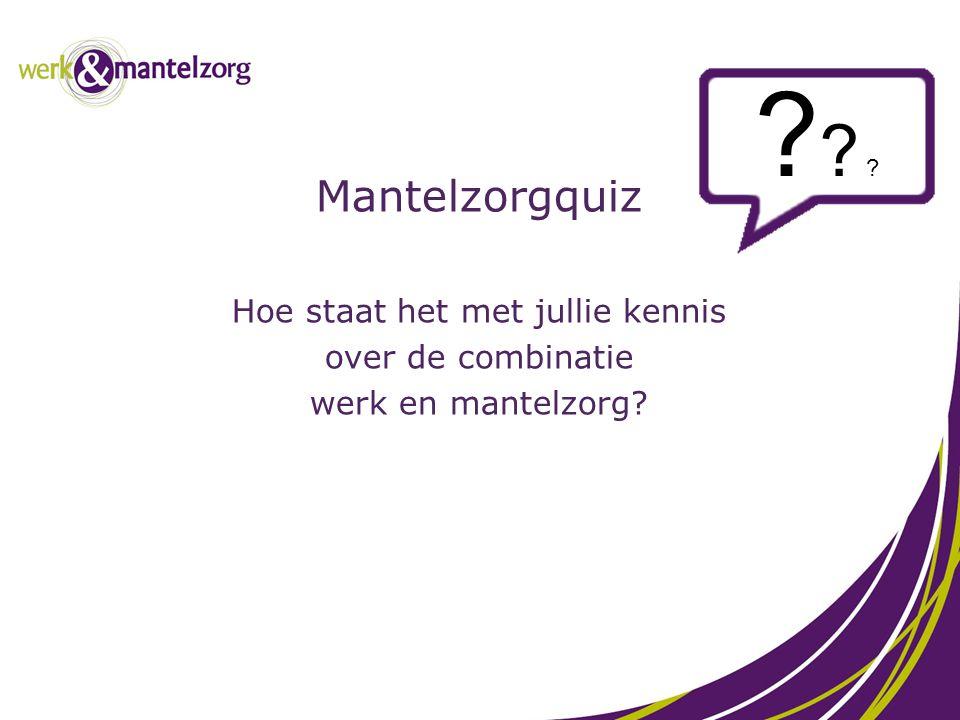 Mantelzorgquiz Hoe staat het met jullie kennis over de combinatie werk en mantelzorg? ? ? ?