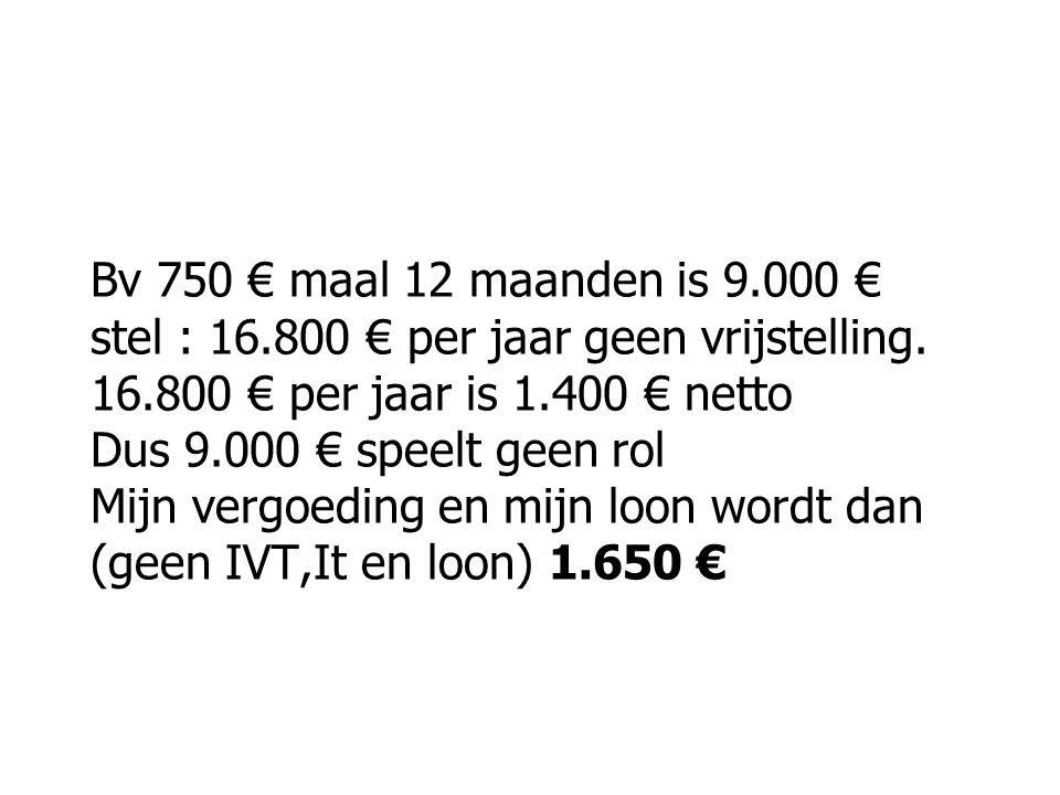 Bv 750 € maal 12 maanden is 9.000 € stel : 16.800 € per jaar geen vrijstelling.
