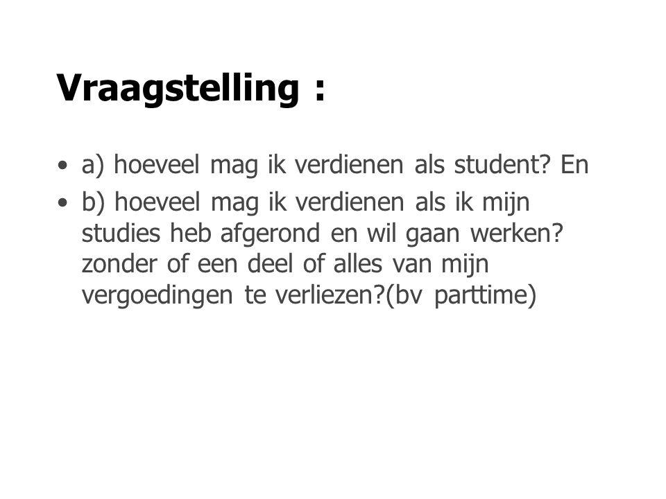Vraagstelling : a) hoeveel mag ik verdienen als student.