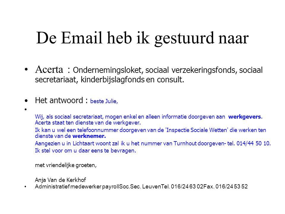 De Email heb ik gestuurd naar Acerta : Ondernemingsloket, sociaal verzekeringsfonds, sociaal secretariaat, kinderbijslagfonds en consult.