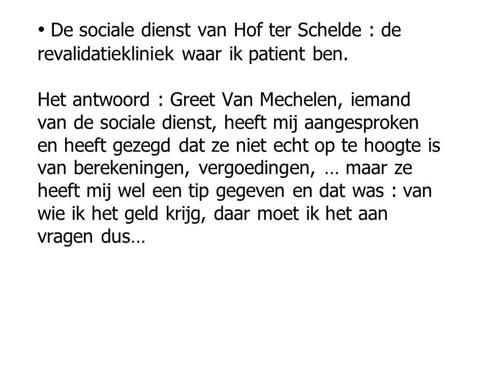 De sociale dienst van Hof ter Schelde : de revalidatiekliniek waar ik patient ben.