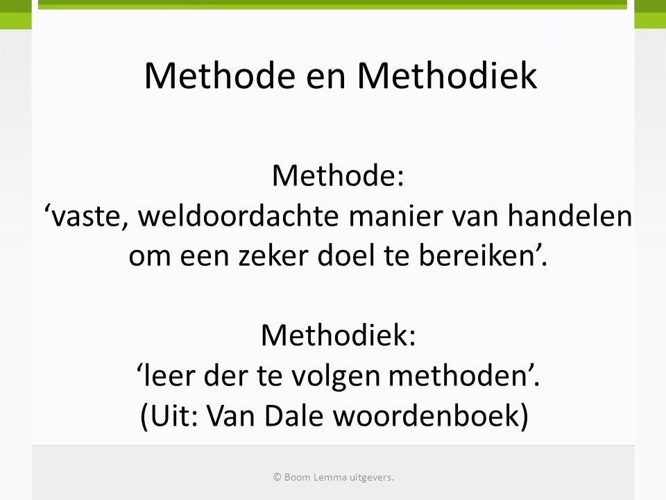 Kenmerken methodisch werken Je handelen is doelgericht Je handelen is systematisch Je handelen is procesmatig Je handelen is bewust © Boom Lemma uitgevers.