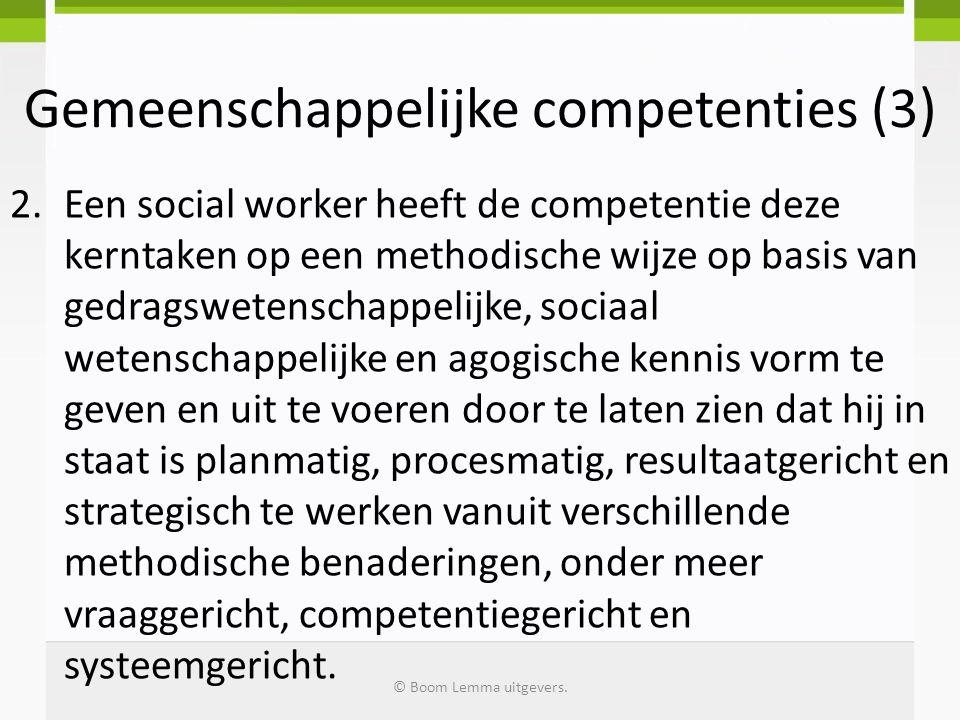Gemeenschappelijke competenties (3) 3.Een social worker is in staat (heeft de competentie) tot voortdurende evaluatie en bijstelling van zijn methodisch handelen en kan daarop reflecteren en zich daarover verantwoorden aan de hand van theoretische en normatieve kaders.