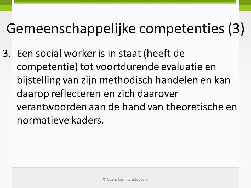 Gemeenschappelijke competenties (3) Samenvatting: 1.Een relatie met de cliënt tot stand brengen en/of in stand te houden 2.Methodisch te werk gaan 3.Reflecteren, verantwoording afleggen en bijstellen © Boom Lemma uitgevers.