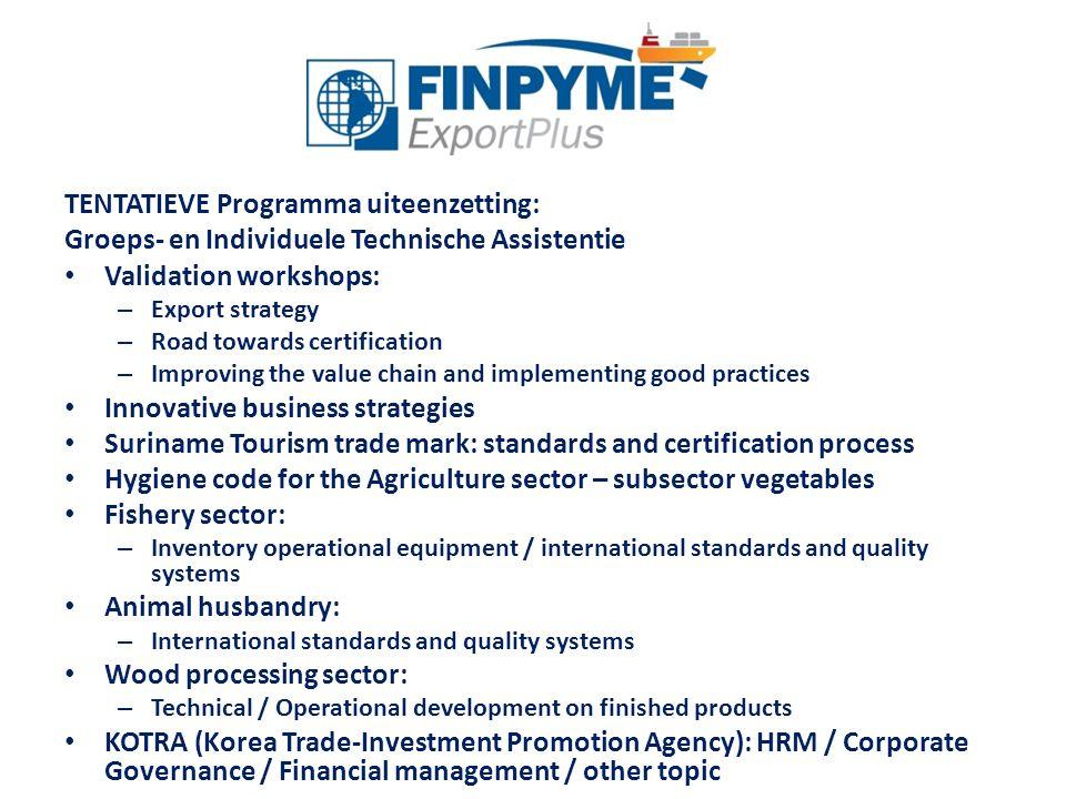 TENTATIEVE Programma uiteenzetting: Groeps- en Individuele Technische Assistentie Validation workshops: – Export strategy – Road towards certification