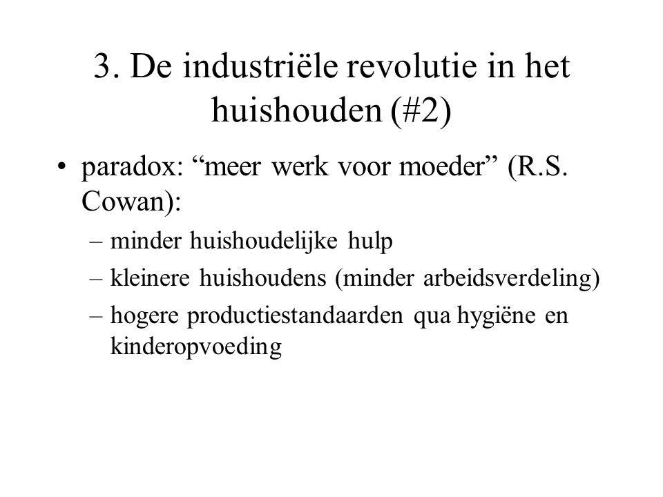 """3. De industriële revolutie in het huishouden (#2) paradox: """"meer werk voor moeder"""" (R.S. Cowan): –minder huishoudelijke hulp –kleinere huishoudens (m"""
