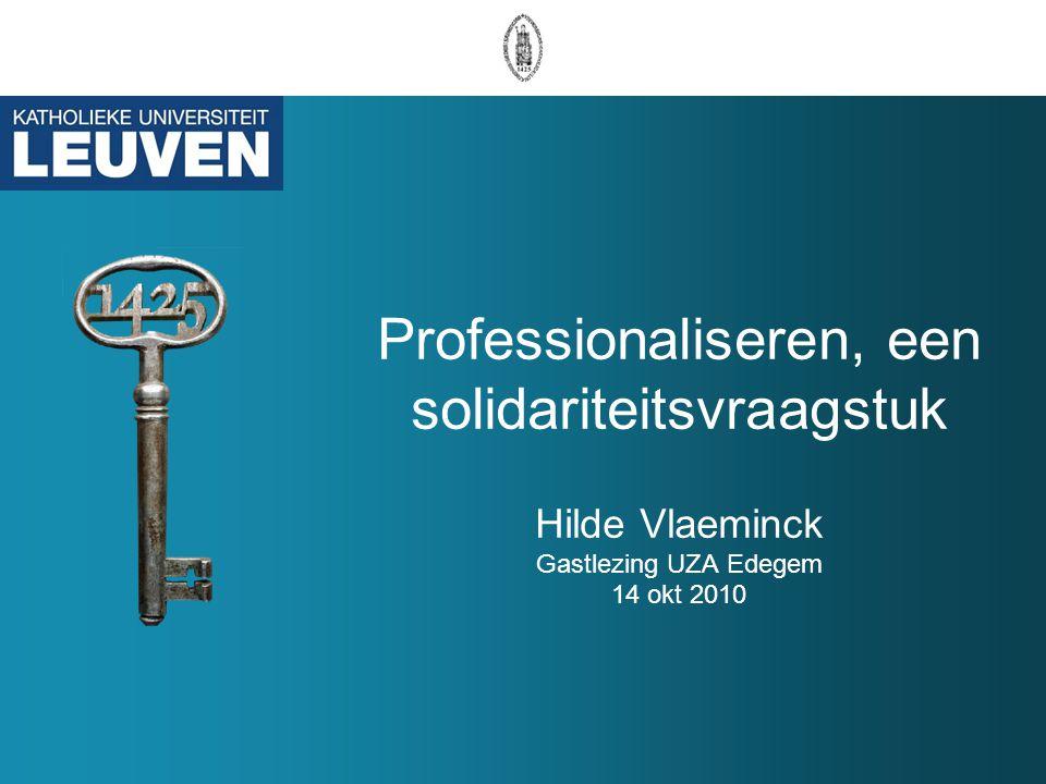 Professionaliseren, een solidariteitsvraagstuk Hilde Vlaeminck Gastlezing UZA Edegem 14 okt 2010