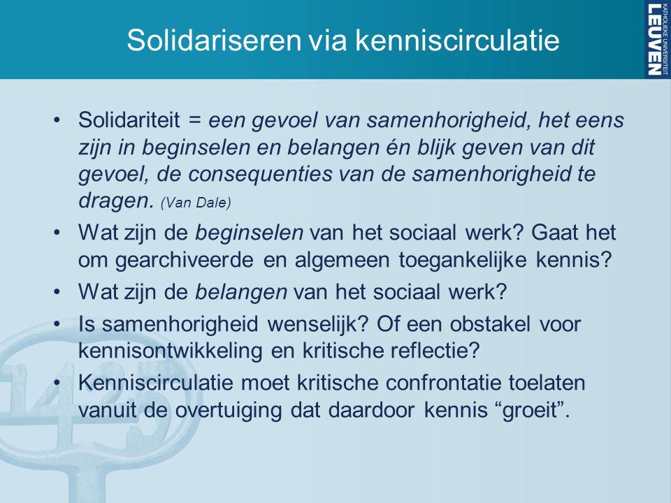 Solidariseren via kenniscirculatie Solidariteit = een gevoel van samenhorigheid, het eens zijn in beginselen en belangen én blijk geven van dit gevoel