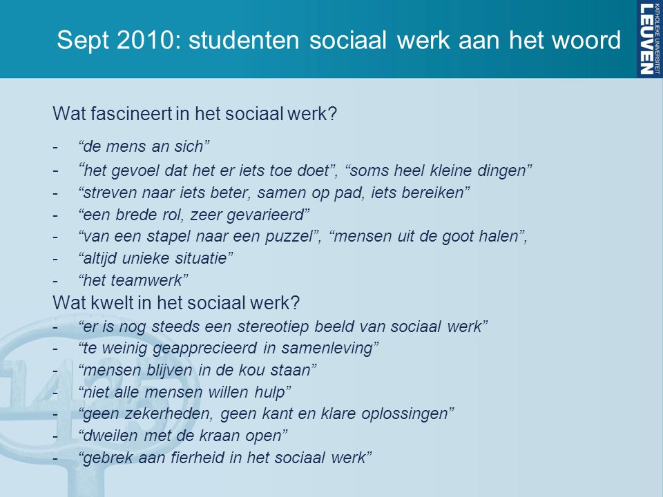 """Sept 2010: studenten sociaal werk aan het woord Wat fascineert in het sociaal werk? -""""de mens an sich"""" -"""" het gevoel dat het er iets toe doet"""", """"soms"""