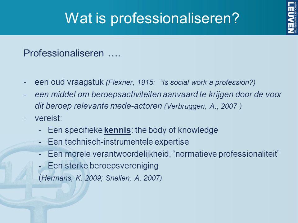"""Wat is professionaliseren? Professionaliseren …. -een oud vraagstuk (Flexner, 1915: """"Is social work a profession?) -een middel om beroepsactiviteiten"""