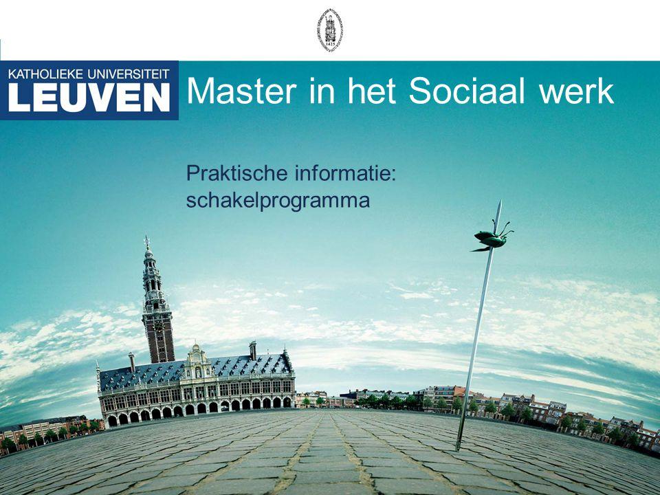 Master in het Sociaal werk Praktische informatie: schakelprogramma
