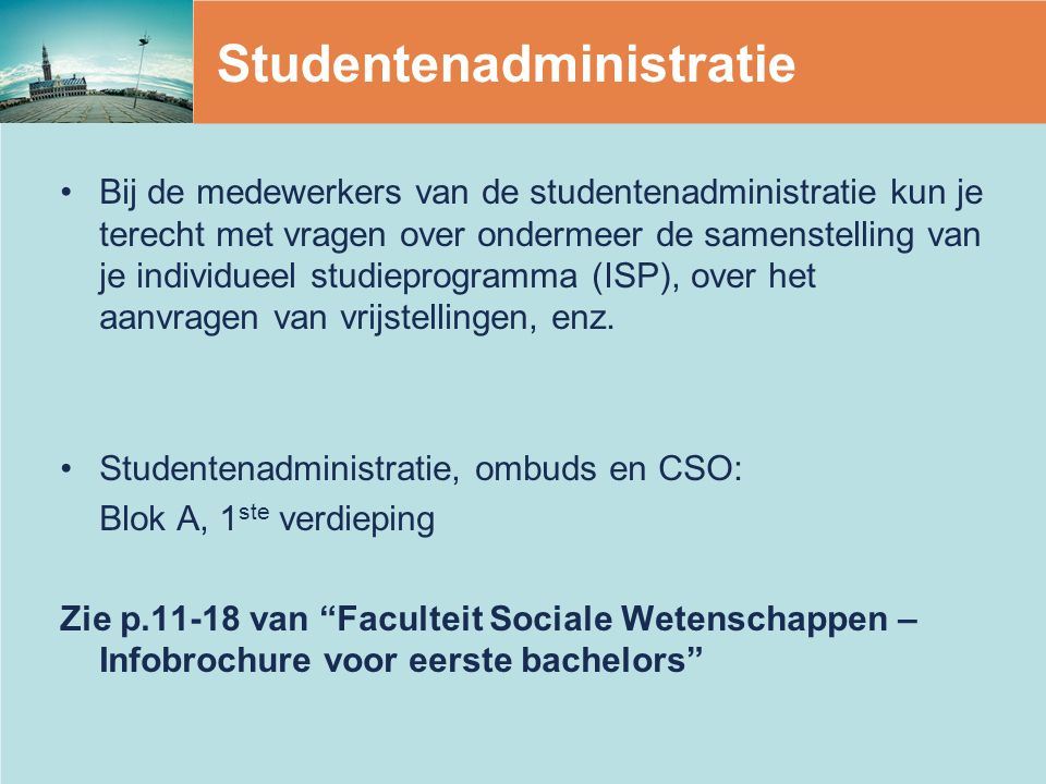 Studentenadministratie Bij de medewerkers van de studentenadministratie kun je terecht met vragen over ondermeer de samenstelling van je individueel studieprogramma (ISP), over het aanvragen van vrijstellingen, enz.