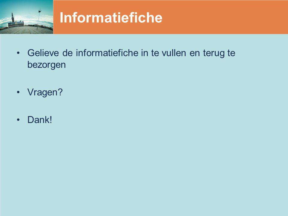 Informatiefiche Gelieve de informatiefiche in te vullen en terug te bezorgen Vragen Dank!