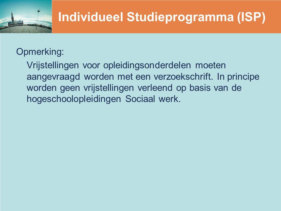 Individueel Studieprogramma (ISP) Opmerking: Vrijstellingen voor opleidingsonderdelen moeten aangevraagd worden met een verzoekschrift.