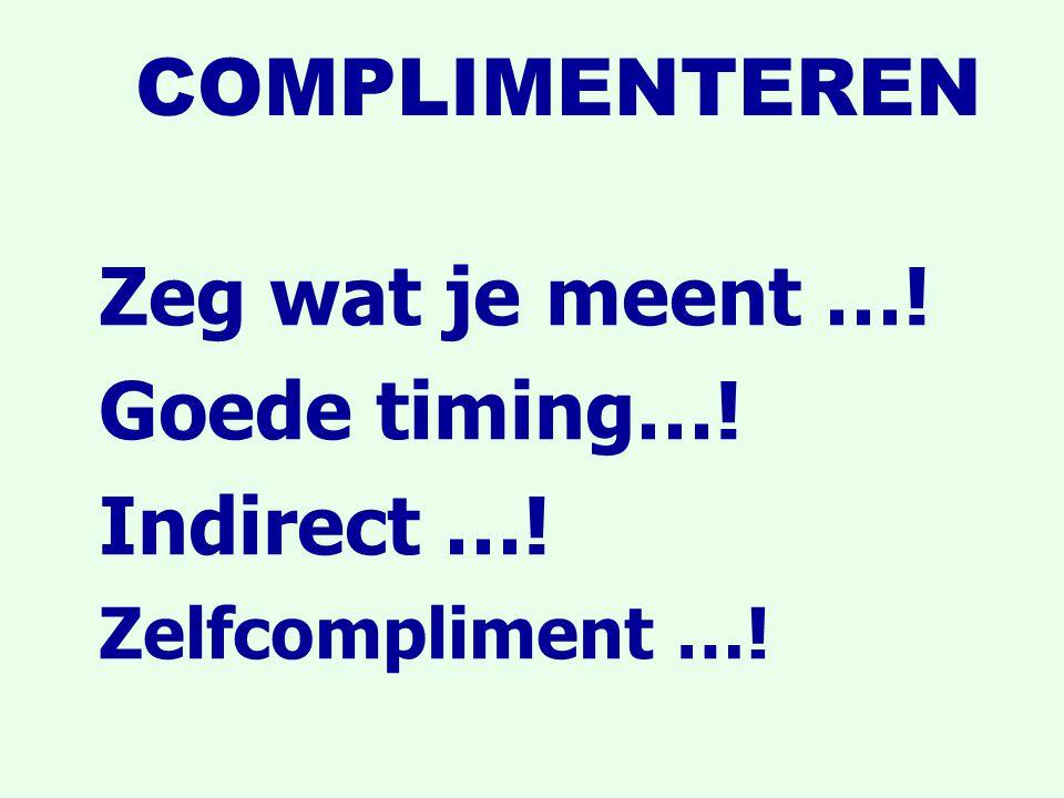 COMPLIMENTEREN Zeg wat je meent …! Goede timing…! Indirect …! Zelfcompliment …!