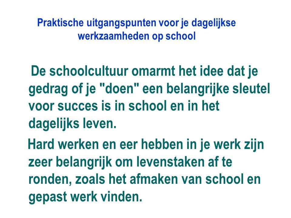 Praktische uitgangspunten voor je dagelijkse werkzaamheden op school De schoolcultuur omarmt het idee dat je gedrag of je