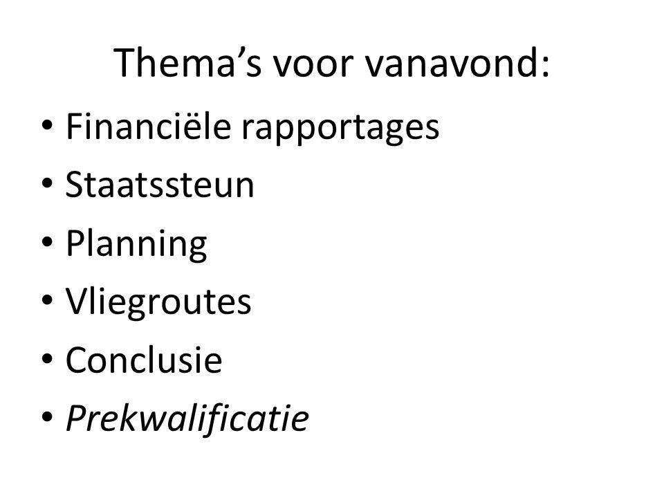 Thema's voor vanavond: Financiële rapportages Staatssteun Planning Vliegroutes Conclusie Prekwalificatie