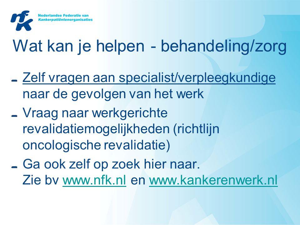 Wat kan je helpen - behandeling/zorg Zelf vragen aan specialist/verpleegkundige naar de gevolgen van het werk Vraag naar werkgerichte revalidatiemogel