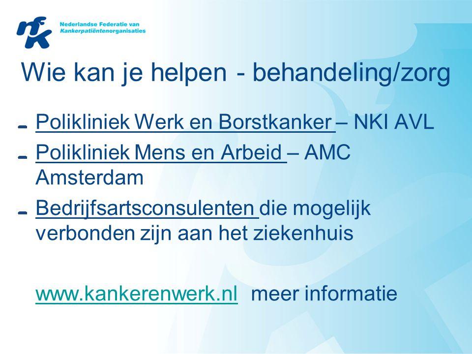Wie kan je helpen - behandeling/zorg Polikliniek Werk en Borstkanker – NKI AVL Polikliniek Mens en Arbeid – AMC Amsterdam Bedrijfsartsconsulenten die