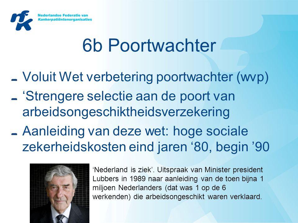 6b Poortwachter Voluit Wet verbetering poortwachter (wvp) 'Strengere selectie aan de poort van arbeidsongeschiktheidsverzekering Aanleiding van deze w