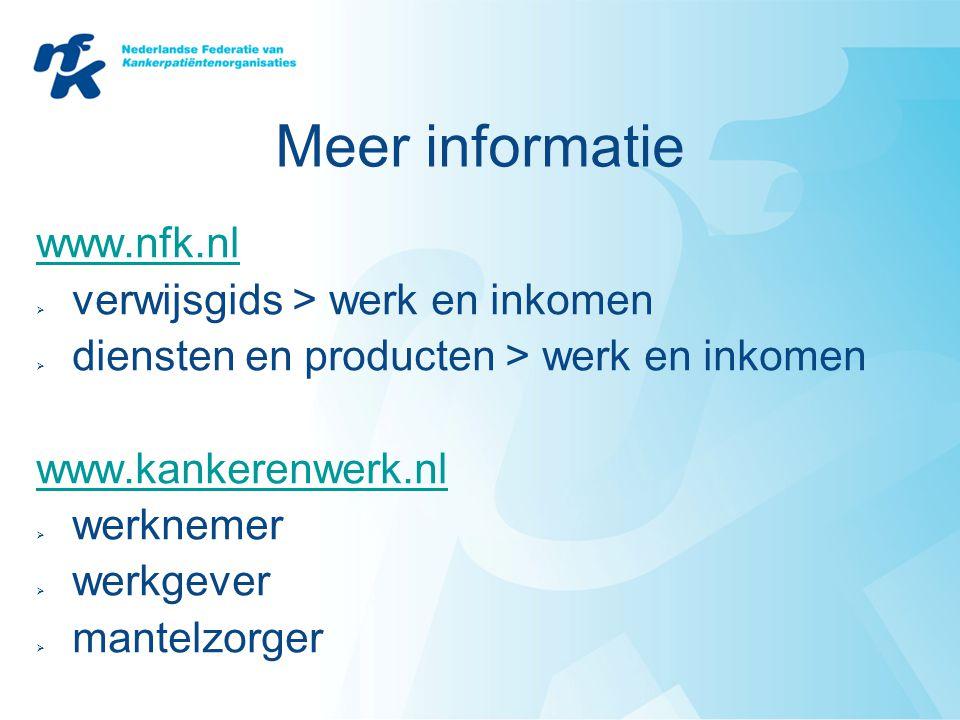 Meer informatie www.nfk.nl  verwijsgids > werk en inkomen  diensten en producten > werk en inkomen www.kankerenwerk.nl  werknemer  werkgever  man