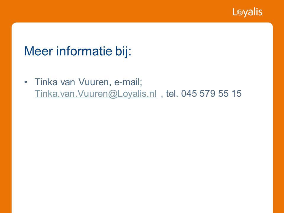 Meer informatie bij: Tinka van Vuuren, e-mail; Tinka.van.Vuuren@Loyalis.nl, tel. 045 579 55 15 Tinka.van.Vuuren@Loyalis.nl