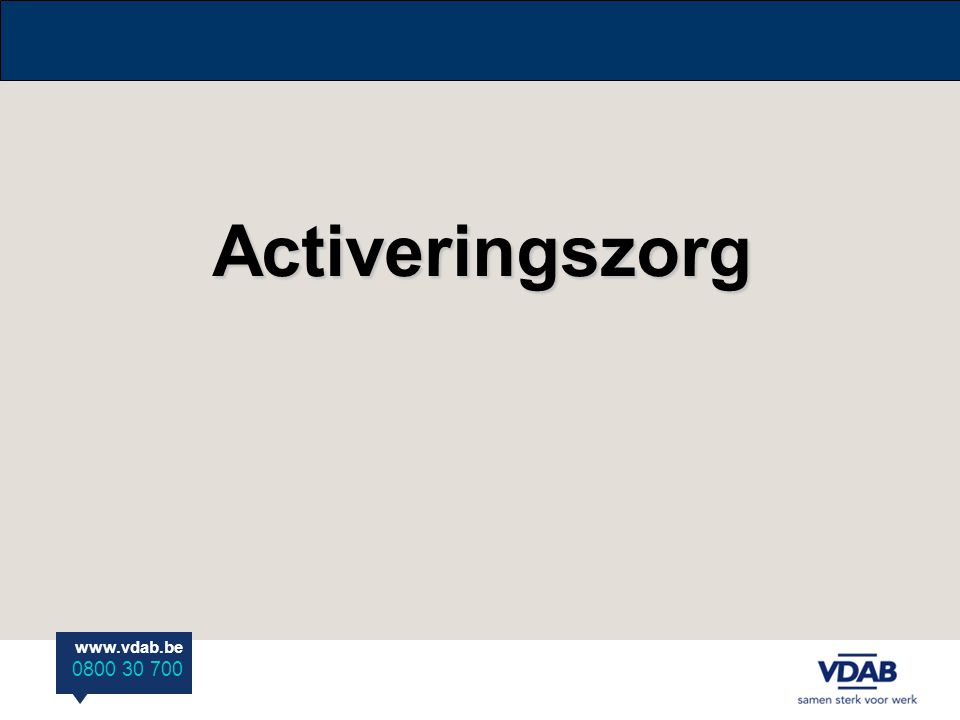 www.vdab.be 0800 30 700Activeringszorg