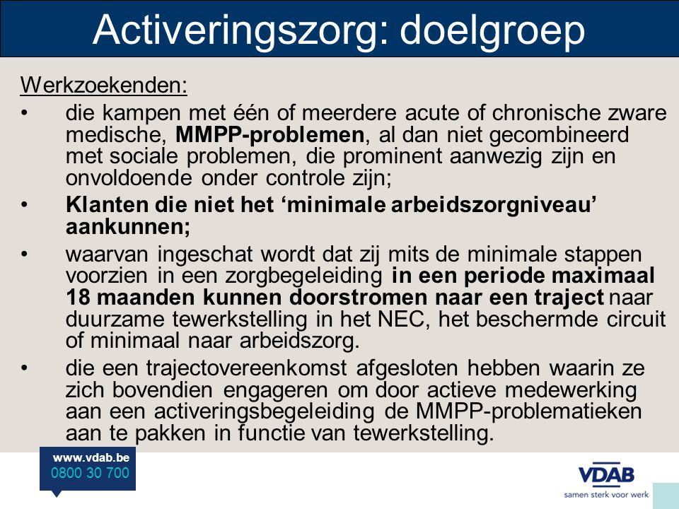 www.vdab.be 0800 30 700 Activeringszorg: doelgroep Werkzoekenden: die kampen met één of meerdere acute of chronische zware medische, MMPP-problemen, a