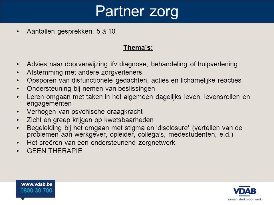 www.vdab.be 0800 30 700 Partner zorg Aantallen gesprekken: 5 à 10 Thema's: Advies naar doorverwijzing ifv diagnose, behandeling of hulpverlening Afste