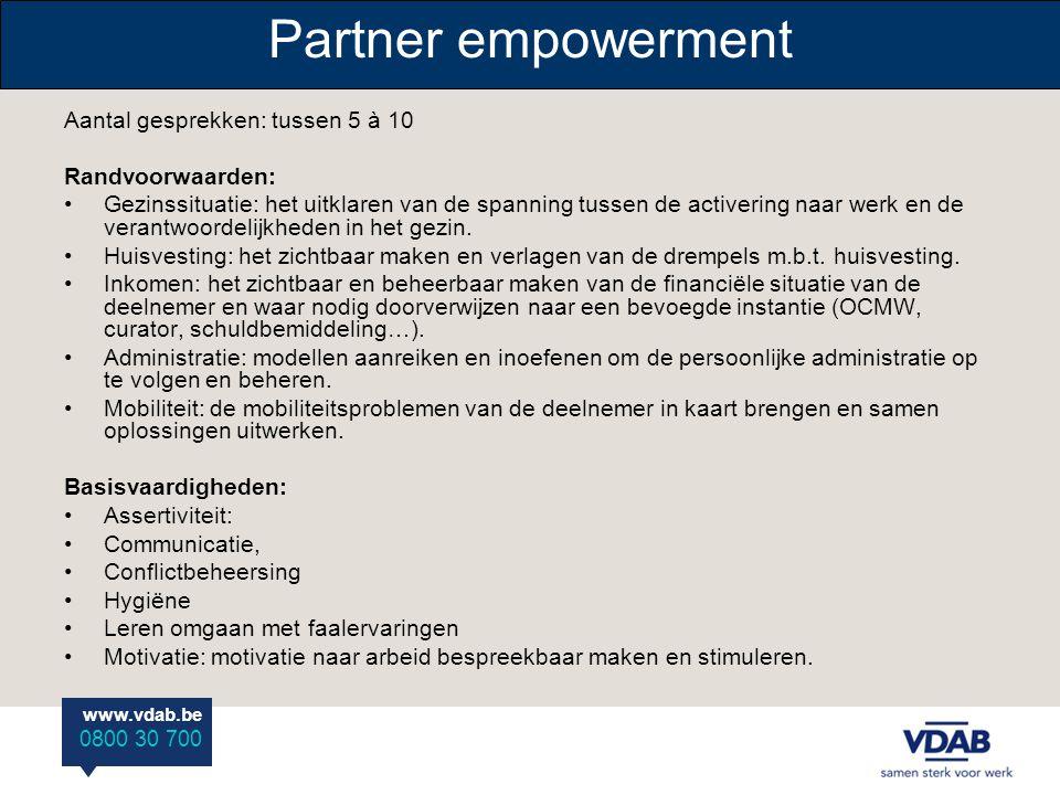 www.vdab.be 0800 30 700 Partner empowerment Aantal gesprekken: tussen 5 à 10 Randvoorwaarden: Gezinssituatie: het uitklaren van de spanning tussen de
