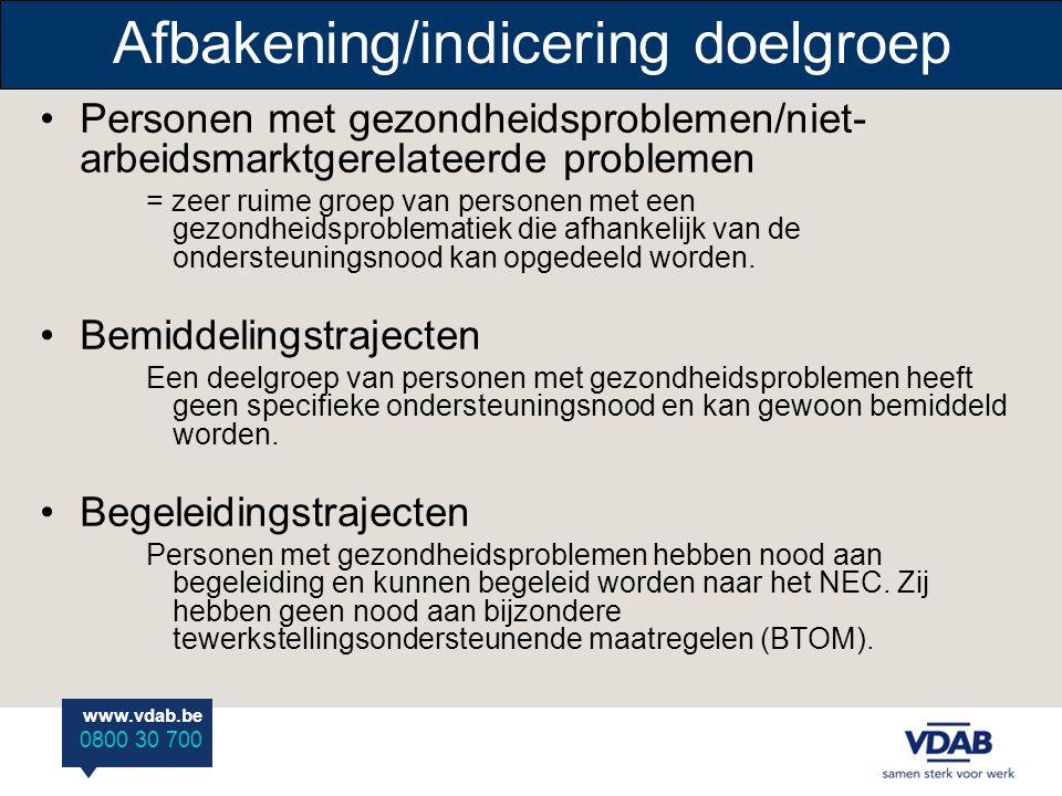 www.vdab.be 0800 30 700 Afbakening/indicering doelgroep Personen met gezondheidsproblemen/niet- arbeidsmarktgerelateerde problemen = zeer ruime groep