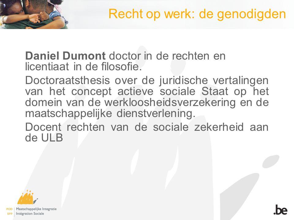 Recht op werk: de genodigden Daniel Dumont doctor in de rechten en licentiaat in de filosofie.
