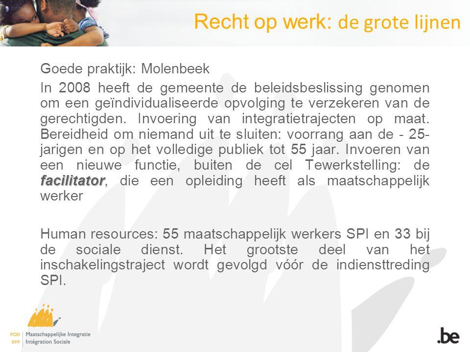 Recht op werk: de grote lijnen Goede praktijk: Molenbeek facilitator In 2008 heeft de gemeente de beleidsbeslissing genomen om een geïndividualiseerde opvolging te verzekeren van de gerechtigden.