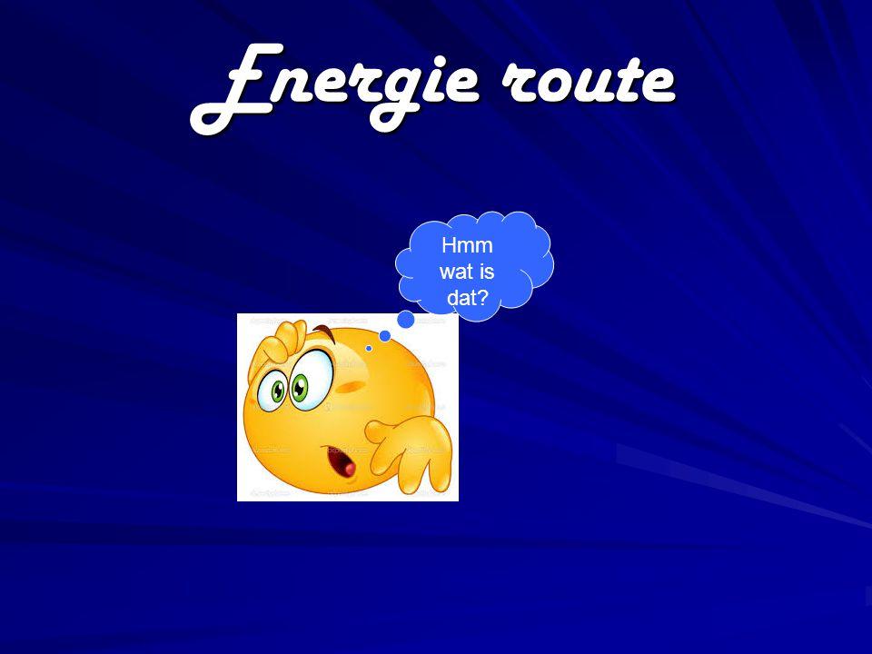 Energie route 1.Energie wordt Uit een Energie bron gehaald 3.