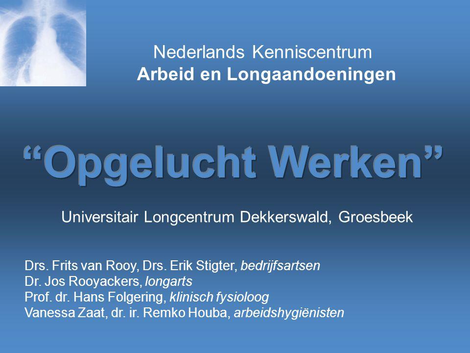 Nederlands Kenniscentrum Arbeid en Longaandoeningen Drs. Frits van Rooy, Drs. Erik Stigter, bedrijfsartsen Dr. Jos Rooyackers, longarts Prof. dr. Hans