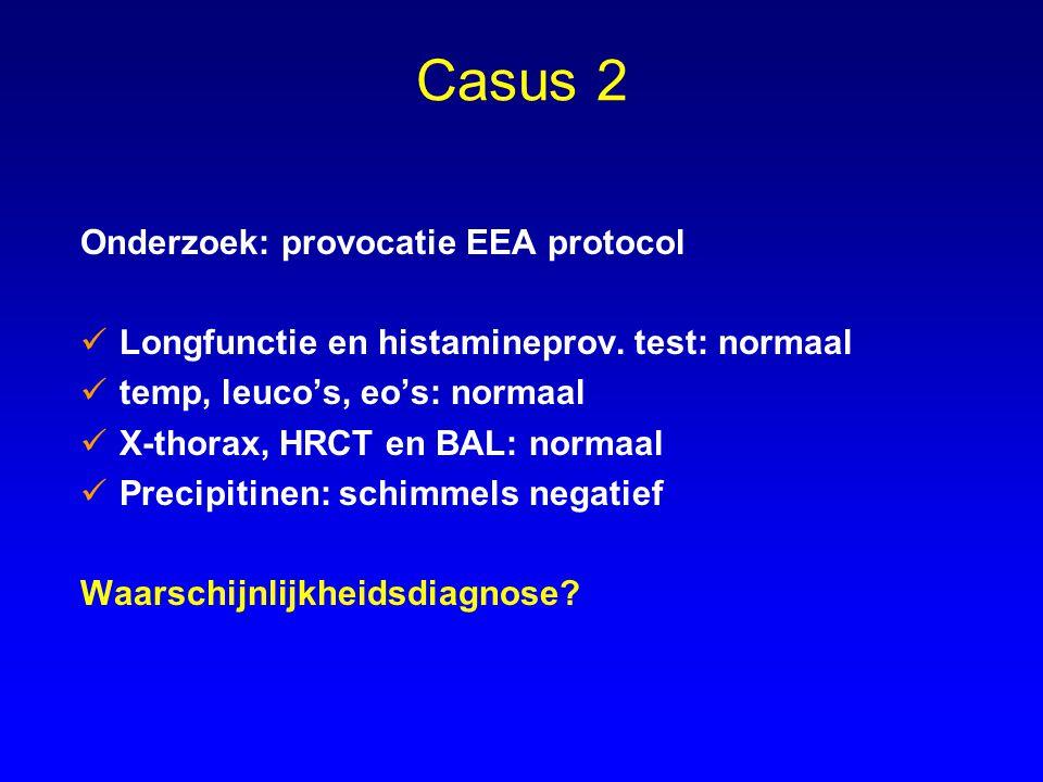 Casus 2 Onderzoek: provocatie EEA protocol Longfunctie en histamineprov. test: normaal temp, leuco's, eo's: normaal X-thorax, HRCT en BAL: normaal Pre