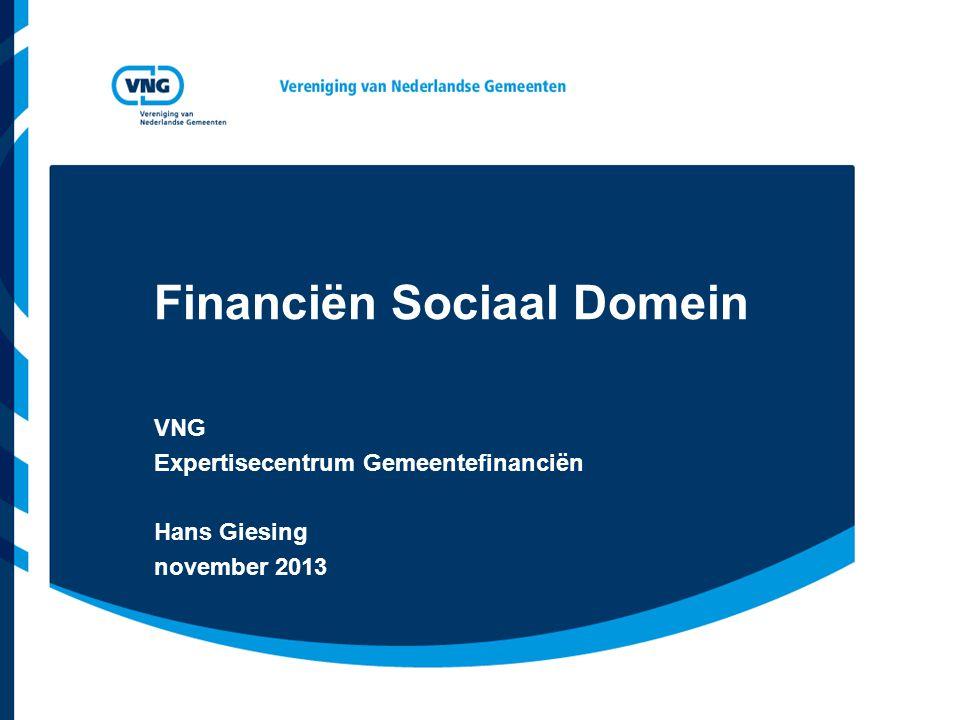 Financiën Sociaal Domein VNG Expertisecentrum Gemeentefinanciën Hans Giesing november 2013