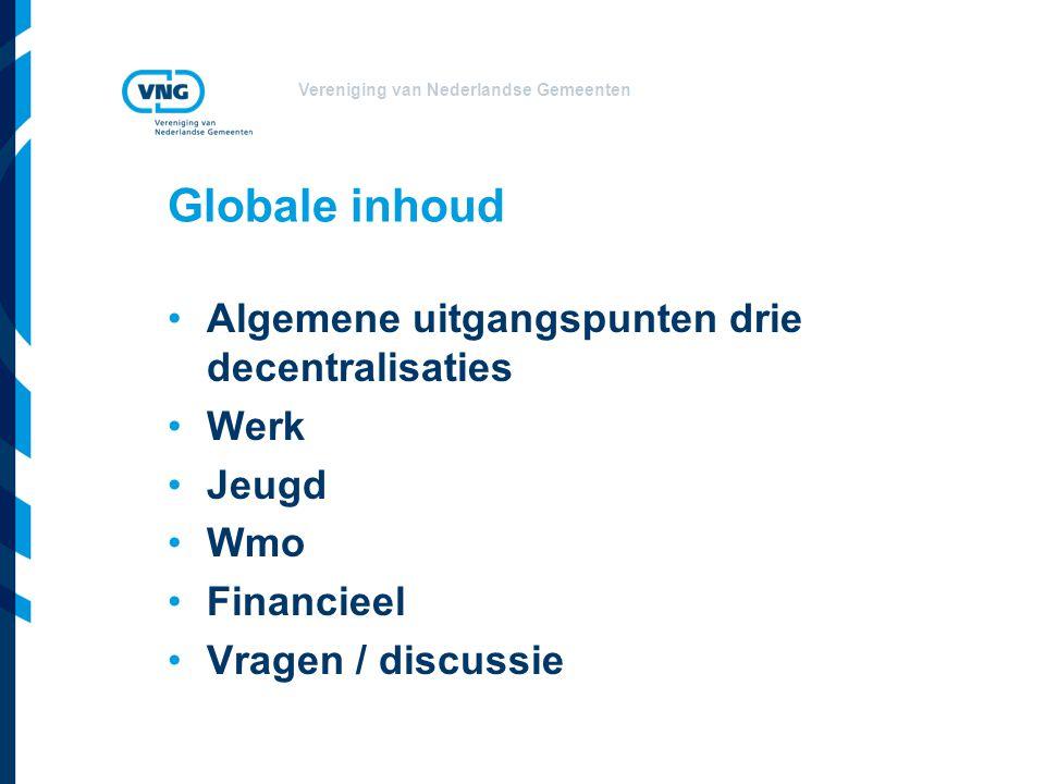 Vereniging van Nederlandse Gemeenten Globale inhoud Algemene uitgangspunten drie decentralisaties Werk Jeugd Wmo Financieel Vragen / discussie