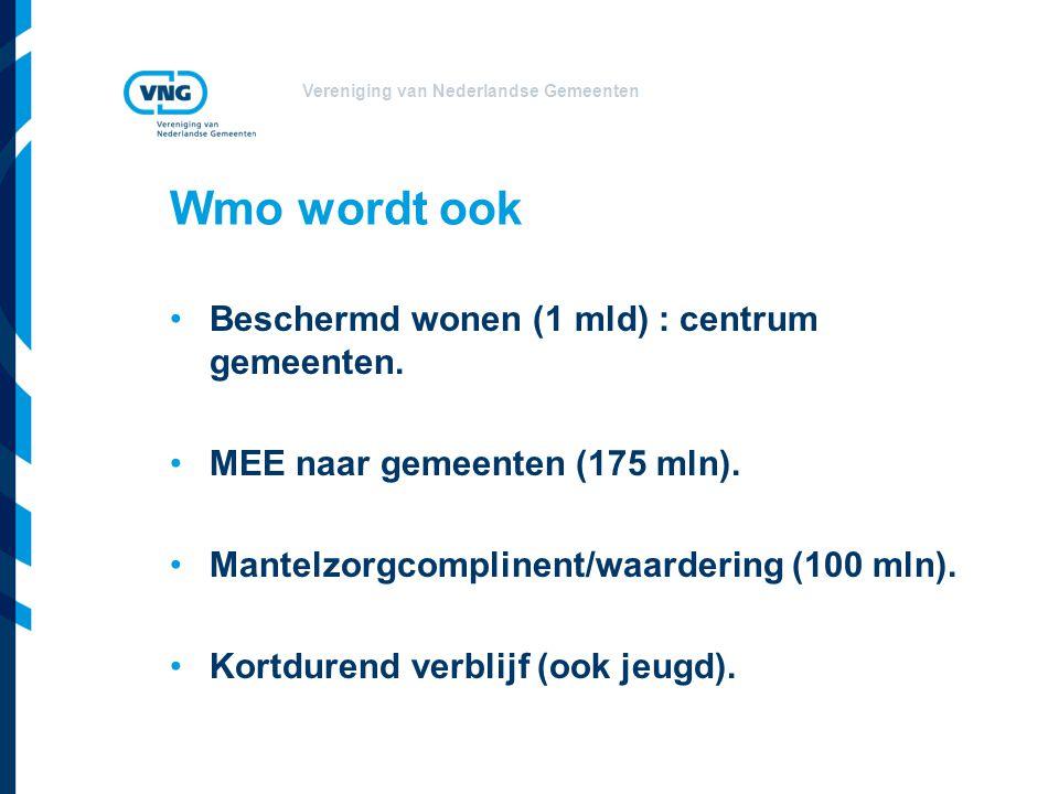 Vereniging van Nederlandse Gemeenten Wmo wordt ook Beschermd wonen (1 mld) : centrum gemeenten.