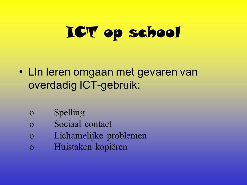 ICT op school Lln leren omgaan met gevaren van overdadig ICT-gebruik: o Spelling o Sociaal contact o Lichamelijke problemen o Huistaken kopiëren
