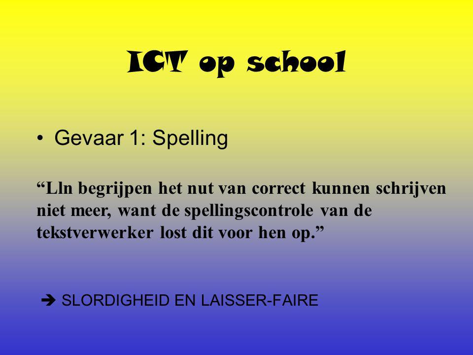 ICT op school Gevaar 1: Spelling Lln begrijpen het nut van correct kunnen schrijven niet meer, want de spellingscontrole van de tekstverwerker lost dit voor hen op.  SLORDIGHEID EN LAISSER-FAIRE