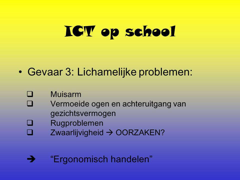 ICT op school Gevaar 3: Lichamelijke problemen:  Muisarm  Vermoeide ogen en achteruitgang van gezichtsvermogen  Rugproblemen  Zwaarlijvigheid  OORZAKEN.