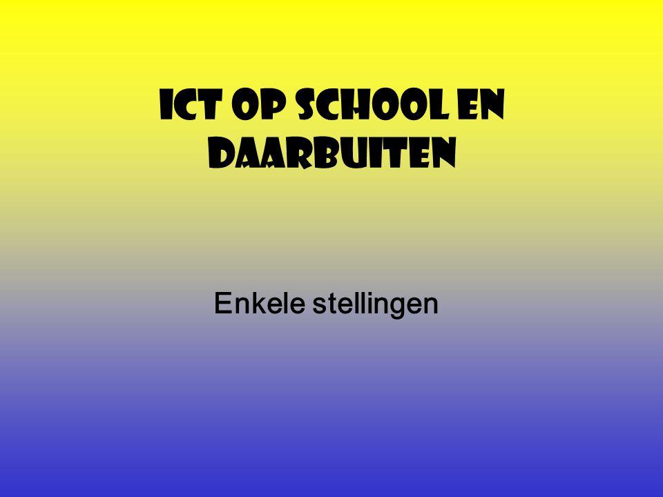 ICT op school en daarbuiten Enkele stellingen