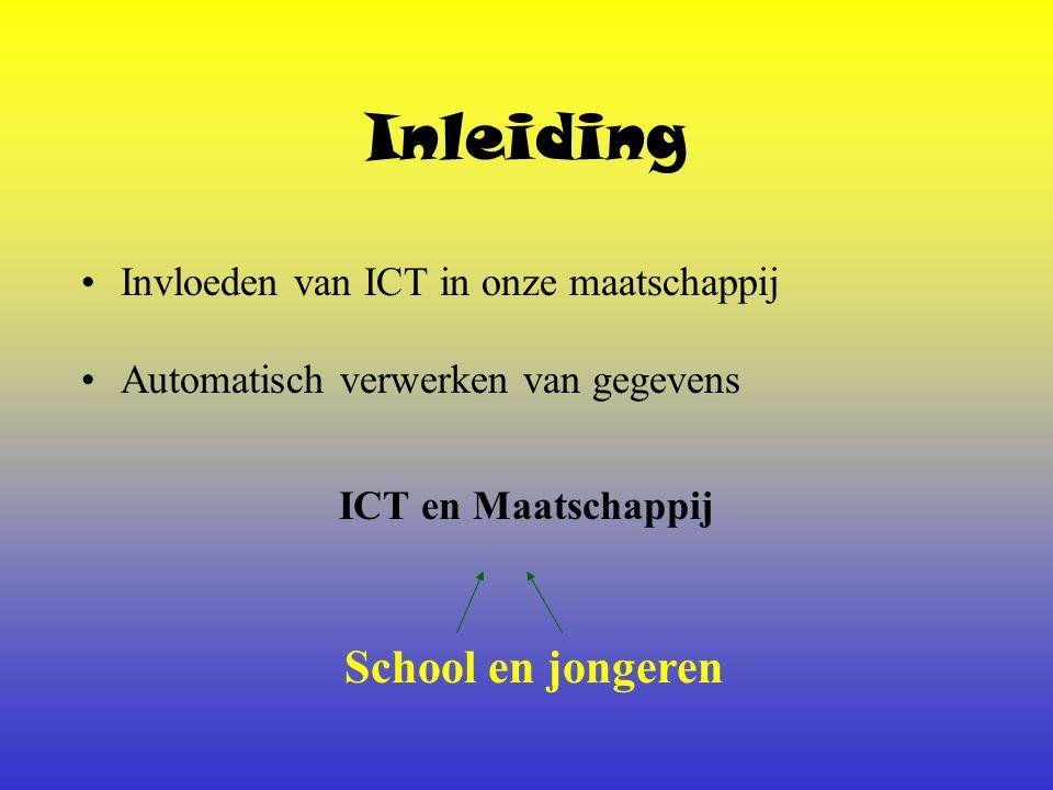 Inleiding Invloeden van ICT in onze maatschappij Automatisch verwerken van gegevens ICT en Maatschappij School en jongeren