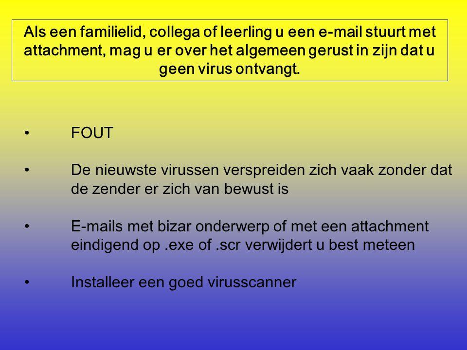 Als een familielid, collega of leerling u een e-mail stuurt met attachment, mag u er over het algemeen gerust in zijn dat u geen virus ontvangt.