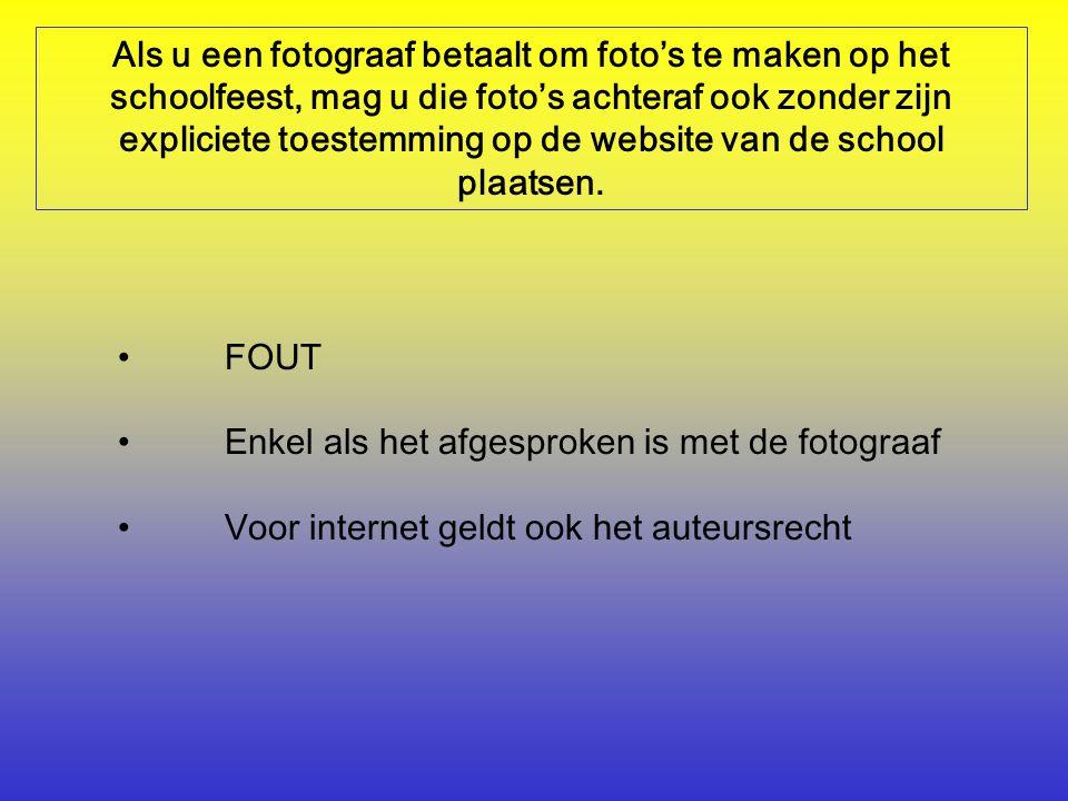 Als u een fotograaf betaalt om foto's te maken op het schoolfeest, mag u die foto's achteraf ook zonder zijn expliciete toestemming op de website van de school plaatsen.