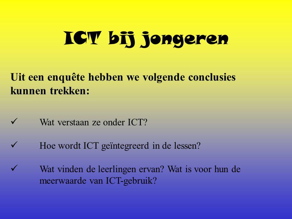 ICT bij jongeren Uit een enquête hebben we volgende conclusies kunnen trekken: Wat verstaan ze onder ICT.