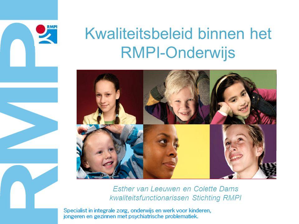 Kwaliteitsbeleid binnen het RMPI-Onderwijs Esther van Leeuwen en Colette Dams kwaliteitsfunctionarissen Stichting RMPI