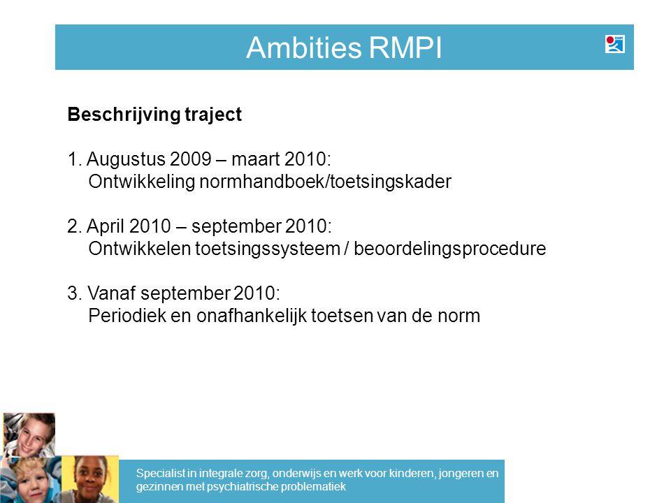 Ambities RMPI Specialist in integrale zorg, onderwijs en werk voor kinderen, jongeren en gezinnen met psychiatrische problematiek Beschrijving traject