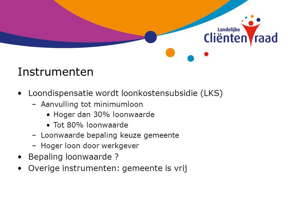 Instrumenten Loondispensatie wordt loonkostensubsidie (LKS) –Aanvulling tot minimumloon Hoger dan 30% loonwaarde Tot 80% loonwaarde –Loonwaarde bepali